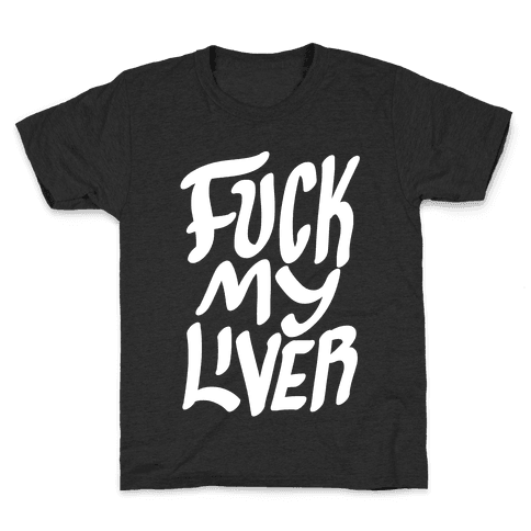 F*** My Liver Kids T-Shirt