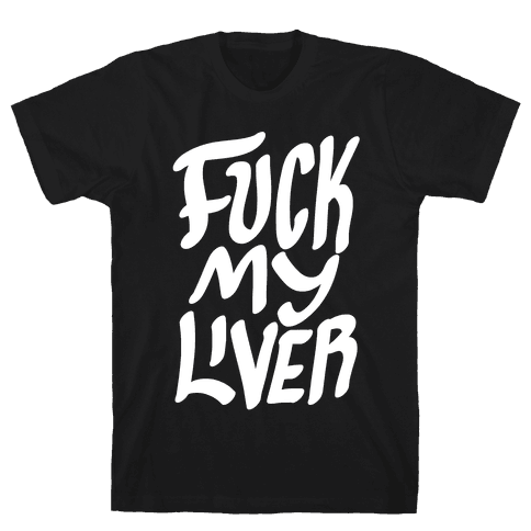 F*** My Liver Mens T-Shirt