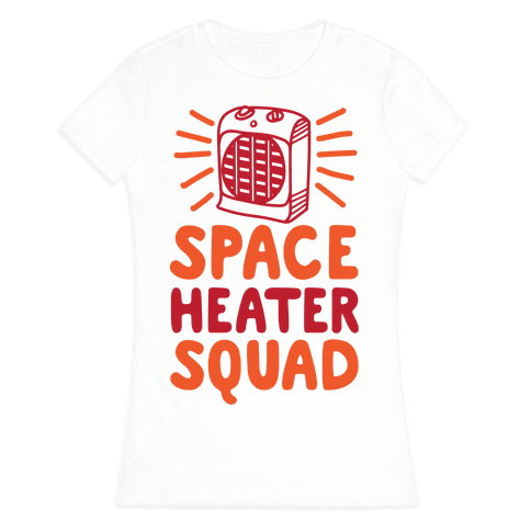 Space Heater Squad Womens T-Shirt