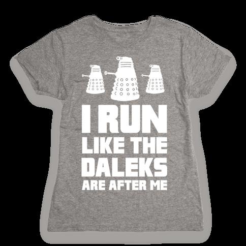 I Run Like The Daleks Are After Me  Womens T-Shirt
