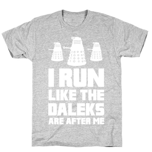 I Run Like The Daleks Are After Me T-Shirt
