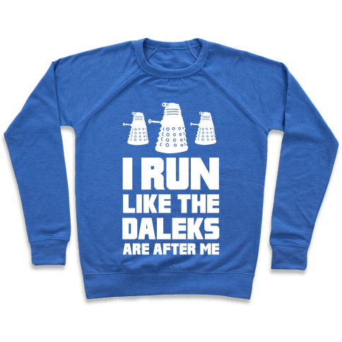 I Run Like The Daleks Are After Me  Pullover