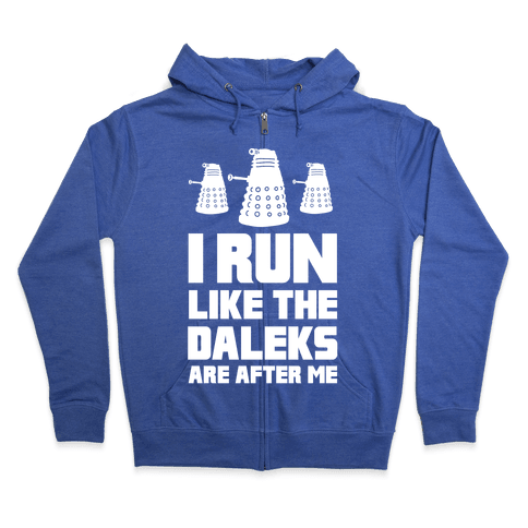 I Run Like The Daleks Are After Me  Zip Hoodie