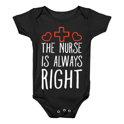 The Nurse is Always Right Baby Onesy