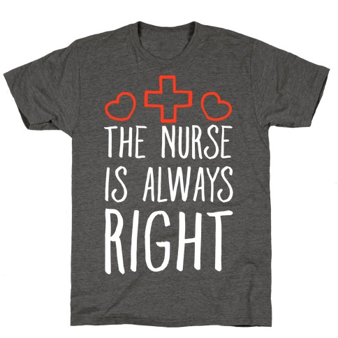 The Nurse is Always Right T-Shirt