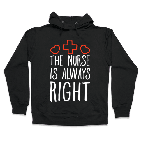 The Nurse is Always Right Hooded Sweatshirt