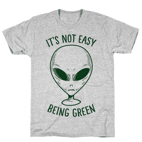 It's Not Easy Being Green (Alien) Mens T-Shirt