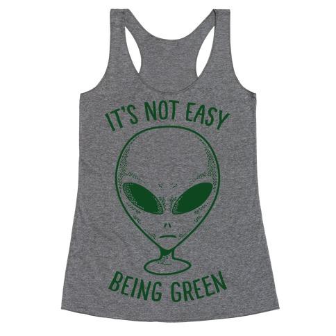 It's Not Easy Being Green (Alien) Racerback Tank Top