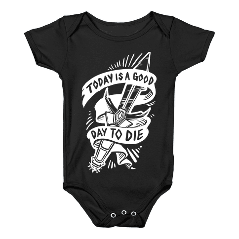 Today is a Good Day To Die Baby Onesy