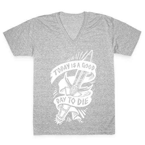 Today is a Good Day To Die V-Neck Tee Shirt