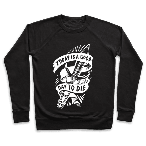 Today is a Good Day To Die Pullover