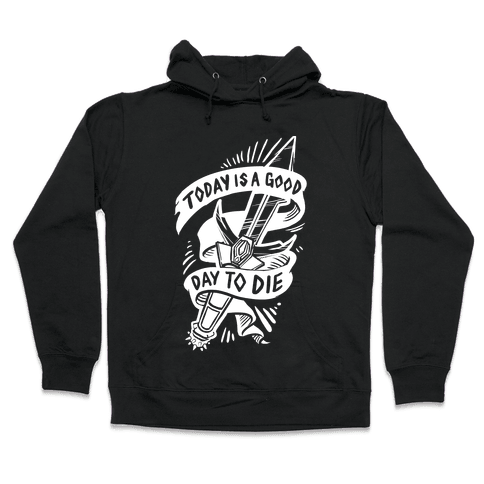 Today is a Good Day To Die Hooded Sweatshirt