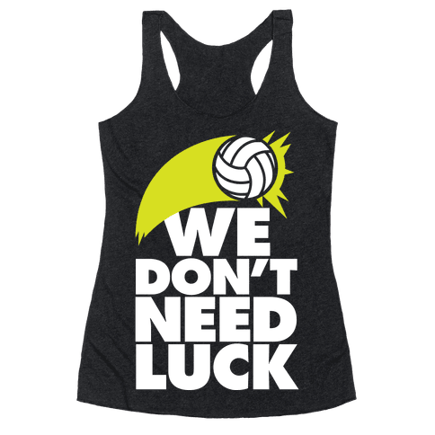 We Don't Need Luck (Volleyball) Racerback Tank Top