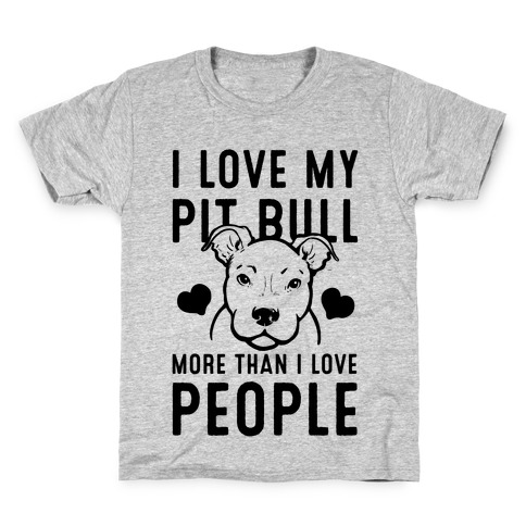 80ce07682 I Love My Pit Bull More Than I Love People Kids T-Shirt