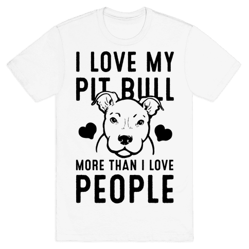 I Love My Pit Bull More Than I Love People Mens T-Shirt