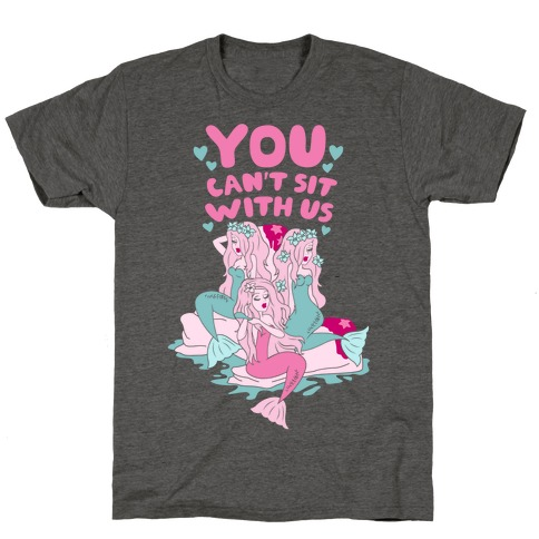 You Can't Sit With Us Mermaids T-Shirt