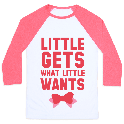 Little Gets What Little Wants Baseball Tee