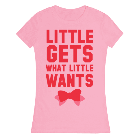 Little Gets What Little Wants Womens T-Shirt