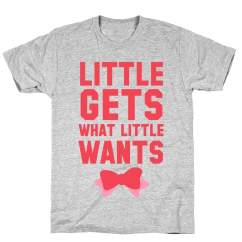 Little Gets What Little Wants T-Shirt