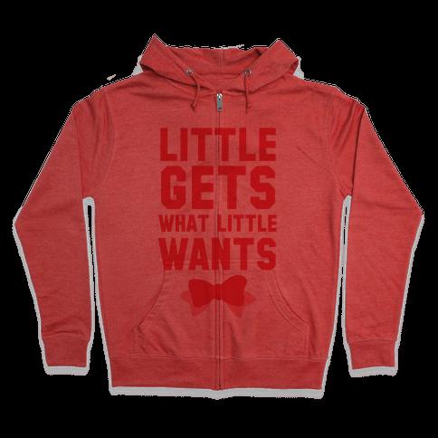Little Gets What Little Wants Zip Hoodie