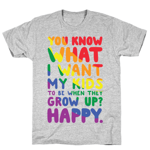 You Know What I Want My Kids to Be When They Grow Up? Happy. Mens T-Shirt