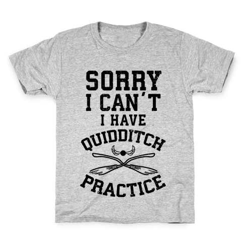 Sorry, I Can't, I Have Quidditch Practice Kids T-Shirt