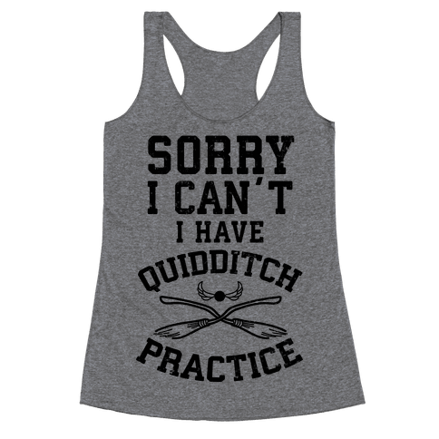 Sorry, I Can't, I Have Quidditch Practice Racerback Tank Top