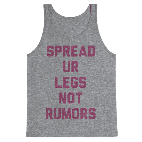 Spread Ur Legs Not Rumors Tank Top