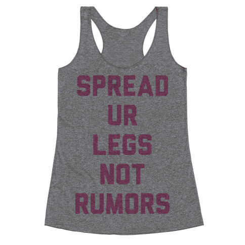Spread Ur Legs Not Rumors Racerback Tank Top