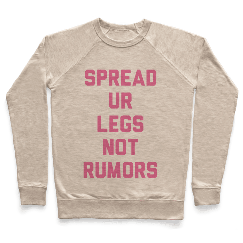 Spread Ur Legs Not Rumors Pullover