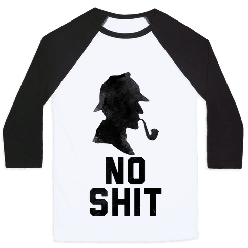 No Shit, Sherlock Baseball Tee