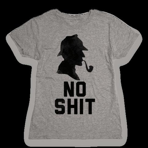 No Shit, Sherlock Womens T-Shirt