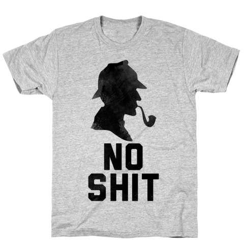 No Shit, Sherlock T-Shirt