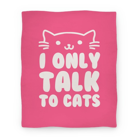 I Only Talk To Cats Blanket