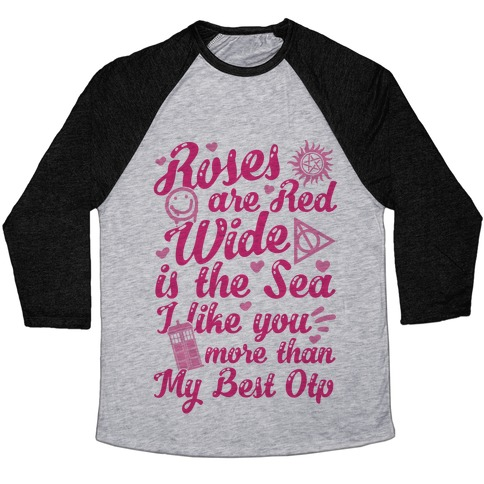 Roses Are Red Wide Is The Sea I Like You More Than My Best OTP Baseball Tee