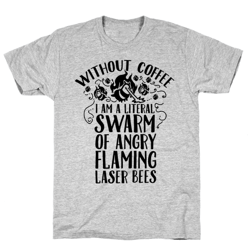 Without Coffee I am a Literal Swarm of Angry Flaming Laser Bees Mens T-Shirt