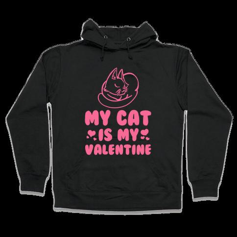 My Cat is My Valentine Hooded Sweatshirt