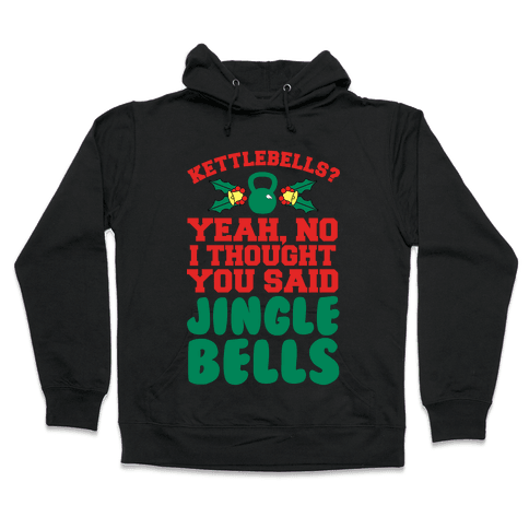 Kettlebells? I Thought You Said Jinglebells Hooded Sweatshirt