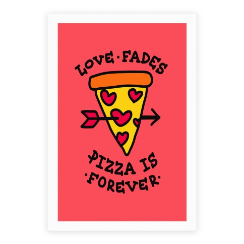 Love Fades, Pizza Is Forever Poster