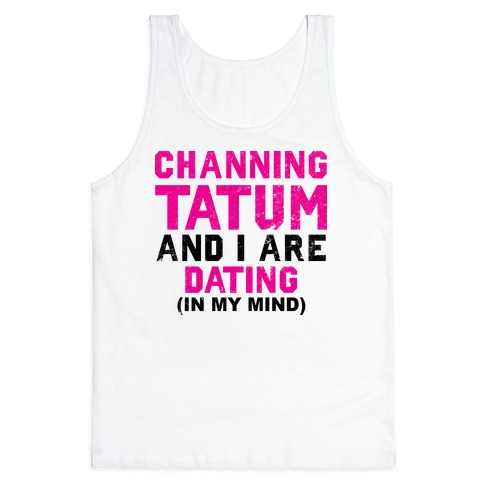 Channing Tatum and I Are Dating Tank Top