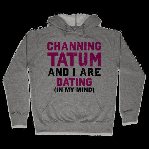 Channing Tatum and I Are Dating Hooded Sweatshirt