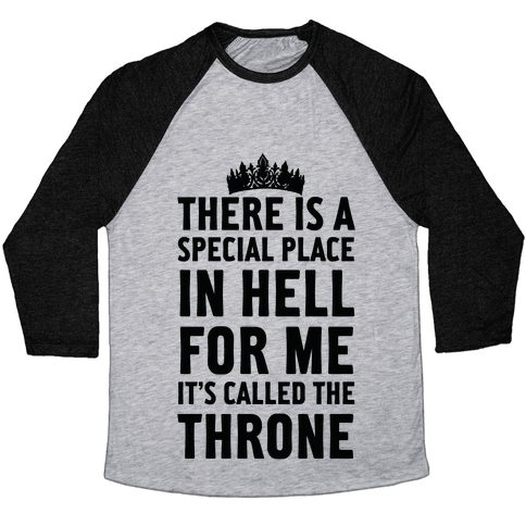 There Is A Special Place In Hell For Me It's Called The Throne Baseball Tee