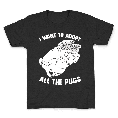 I Want To Adopt All The Pugs Kids T-Shirt