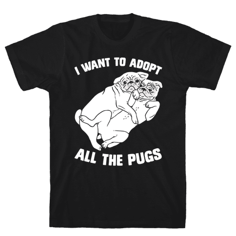 I Want To Adopt All The Pugs Mens T-Shirt