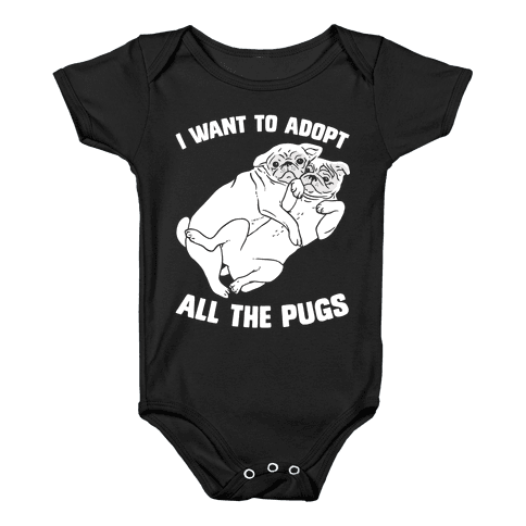 I Want To Adopt All The Pugs Baby Onesy
