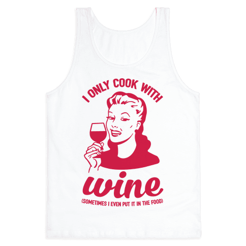 I Only Cook With Wine Tank Top
