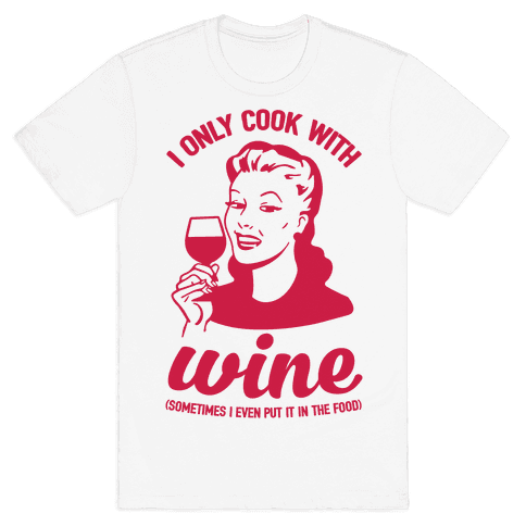 I Only Cook With Wine Mens T-Shirt