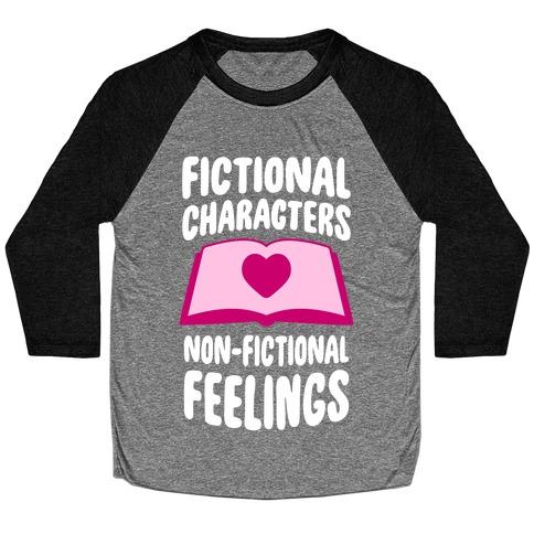 Fictional Characters, Non-Fictional Feelings Baseball Tee