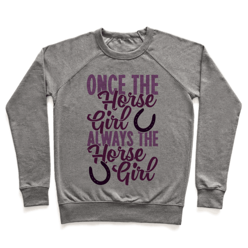 Once The Horse Girl, Always The Horse Girl Pullover