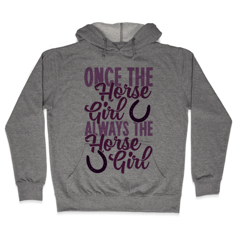 Once The Horse Girl, Always The Horse Girl Hooded Sweatshirt